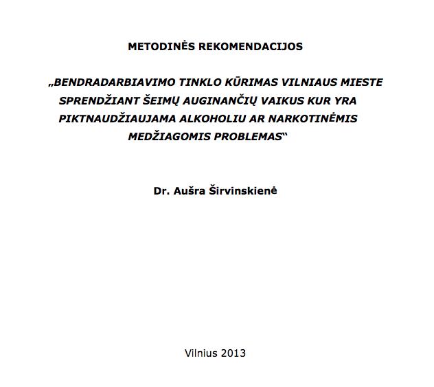 Bendradarbiavimo tinklo kūrimas Vilniaus mieste sprendžiant šeimų, auginančių vaikus, kur yra piktnaudžiaujama alkoholiu ar narkotinėmis medžiagomis problemas. Metodinės rekomendacijos